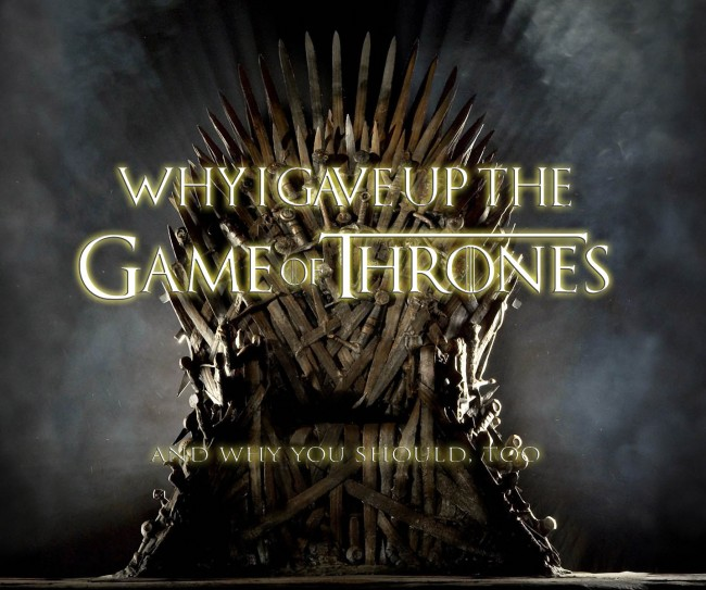 Why I gave up the Game of Thrones